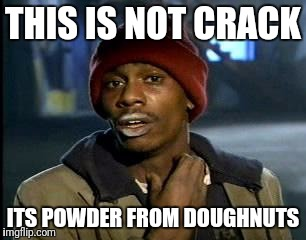 Y'all Got Any More Of That Meme | THIS IS NOT CRACK ITS POWDER FROM DOUGHNUTS | image tagged in memes,yall got any more of | made w/ Imgflip meme maker