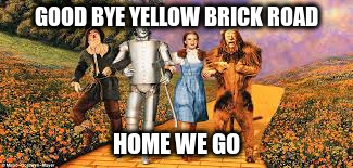 GOOD BYE YELLOW BRICK ROAD HOME WE GO | made w/ Imgflip meme maker