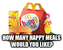 HOW MANY HAPPY MEALS WOULD YOU LIKE? | made w/ Imgflip meme maker