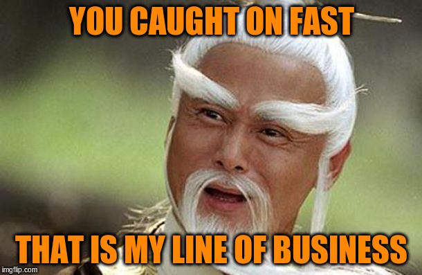 YOU CAUGHT ON FAST THAT IS MY LINE OF BUSINESS | made w/ Imgflip meme maker