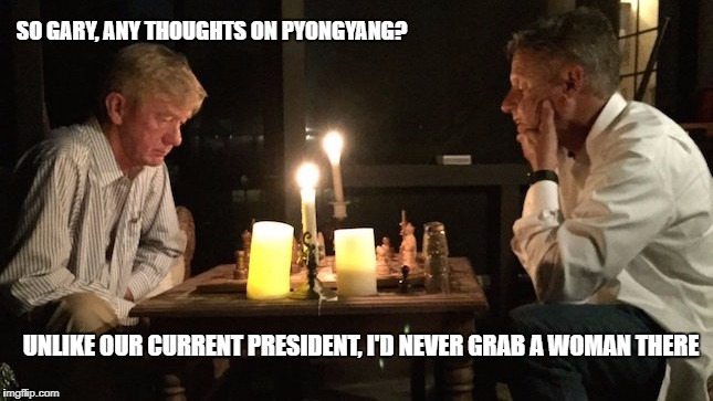 Gary Johnson on North Korea | SO GARY, ANY THOUGHTS ON PYONGYANG? UNLIKE OUR CURRENT PRESIDENT, I'D NEVER GRAB A WOMAN THERE | image tagged in gary bill chess,bill weld,gary johnson,pyongyang,memes,north korea | made w/ Imgflip meme maker