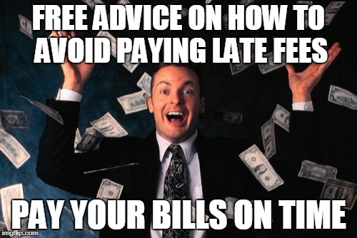 Money Man | FREE ADVICE ON HOW TO AVOID PAYING LATE FEES PAY YOUR BILLS ON TIME | image tagged in memes,money man | made w/ Imgflip meme maker