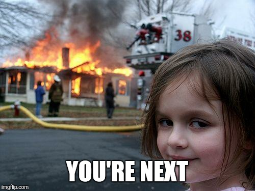 Disaster Girl Meme | YOU'RE NEXT | image tagged in memes,disaster girl | made w/ Imgflip meme maker