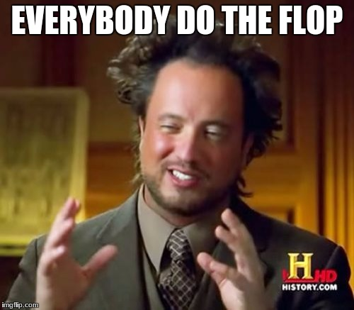 Ancient Aliens Meme | EVERYBODY DO THE FLOP | image tagged in memes,ancient aliens | made w/ Imgflip meme maker