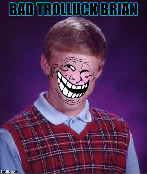 BAD TROLLUCK BRIAN | made w/ Imgflip meme maker