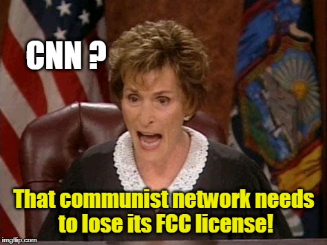 Judge Judy | CNN ? That communist network needs to lose its FCC license! | image tagged in judge judy | made w/ Imgflip meme maker