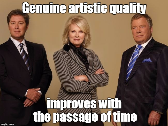 Real Art Gets Better With Time | Genuine artistic quality improves with the passage of time | image tagged in boston legal,memes,fine wine,william shatner,candice bergen,james spader | made w/ Imgflip meme maker