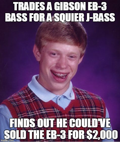 Bad Luck Brian Meme | TRADES A GIBSON EB-3 BASS FOR A SQUIER J-BASS FINDS OUT HE COULD'VE SOLD THE EB-3 FOR $2,000 | image tagged in memes,bad luck brian,guitar,bass,bad decision | made w/ Imgflip meme maker