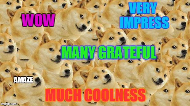Multi Doge Meme | VERY IMPRESS MUCH COOLNESS WOW AMAZE MANY GRATEFUL | image tagged in memes,multi doge | made w/ Imgflip meme maker