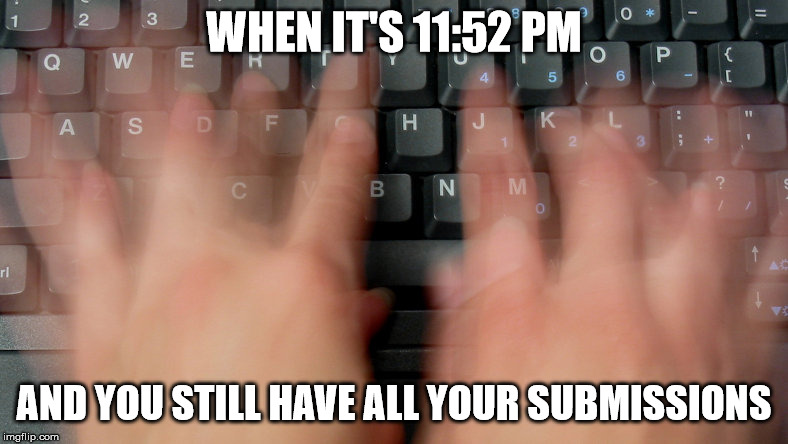 I shouldn't procrastinate so much | WHEN IT'S 11:52 PM AND YOU STILL HAVE ALL YOUR SUBMISSIONS | image tagged in memes,submit,imgflip,imgflip users | made w/ Imgflip meme maker