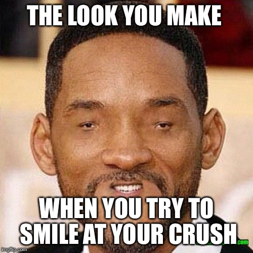 Will Smith Tiny Face | THE LOOK YOU MAKE WHEN YOU TRY TO SMILE AT YOUR CRUSH | image tagged in will smith tiny face | made w/ Imgflip meme maker