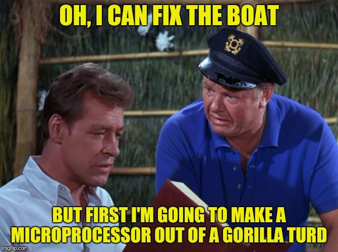OH, I CAN FIX THE BOAT BUT FIRST I'M GOING TO MAKE A MICROPROCESSOR OUT OF A GORILLA TURD | made w/ Imgflip meme maker