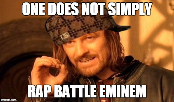 One Does Not Simply Meme | ONE DOES NOT SIMPLY RAP BATTLE EMINEM | image tagged in memes,one does not simply,scumbag | made w/ Imgflip meme maker