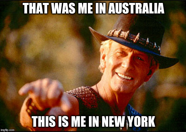 THAT WAS ME IN AUSTRALIA THIS IS ME IN NEW YORK | made w/ Imgflip meme maker