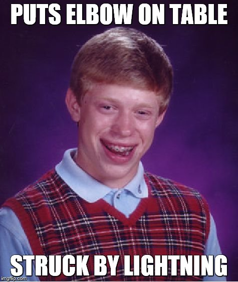 Bad Luck Brian Meme | PUTS ELBOW ON TABLE STRUCK BY LIGHTNING | image tagged in memes,bad luck brian | made w/ Imgflip meme maker