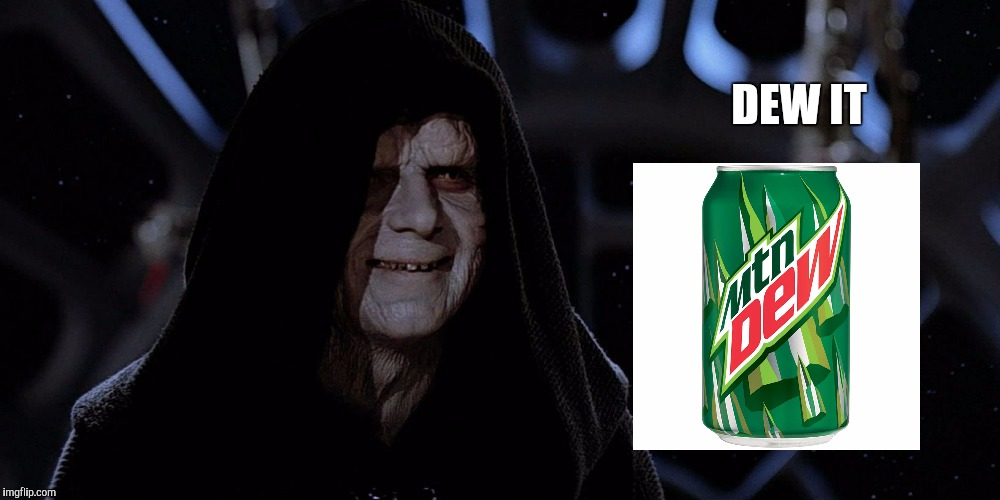 You must drink the Kool-Aid to complete your transition to the Dark Side... | DEW IT | image tagged in emperor palpatine,star wars,mountain dew | made w/ Imgflip meme maker