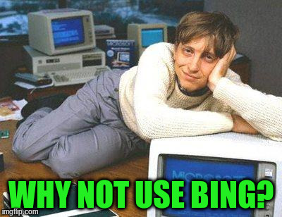 WHY NOT USE BING? | made w/ Imgflip meme maker