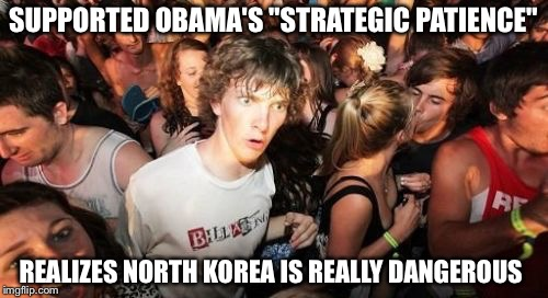 "Sudden Clarity Clarence Meme | SUPPORTED OBAMA'S ""STRATEGIC PATIENCE"" REALIZES NORTH KOREA IS REALLY DANGEROUS 