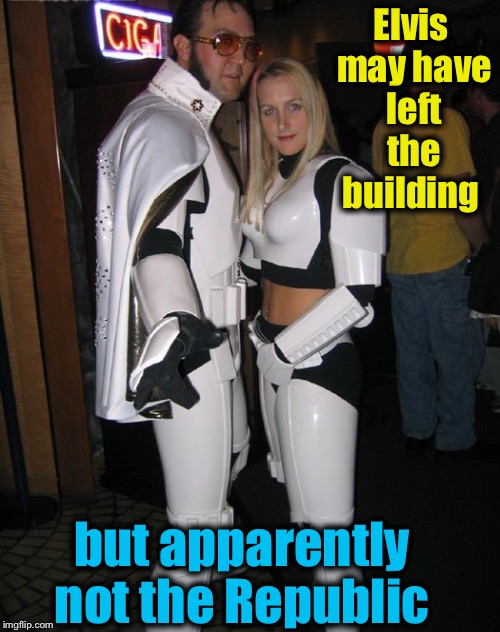 Hopefully Elvis won't miss out on picking up this lady Stormtrooper?  | Elvis may have left the building but apparently not the Republic | image tagged in elvis stormtrooper,star wars,memes,evilmandoevil | made w/ Imgflip meme maker