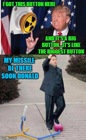 Who wins when two egotistical manbabies with a nuclear arsenal get into a pissing contest? | I GOT THIS BUTTON HERE AND IT'S A BIG BUTTON...IT'S LIKE THE BIGGEST BUTTON MY MISSILE BE THERE SOON DONALD | image tagged in donald trump vs kim jong un,memes,manbabies,funny,world war 3,pissing contest | made w/ Imgflip meme maker