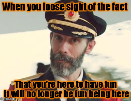 Fun is the end and also the mean | When you loose sight of the fact That you're here to have fun it will no longer be fun being here | image tagged in captain obvious,fun,imgflip,memes,funny,memeing | made w/ Imgflip meme maker