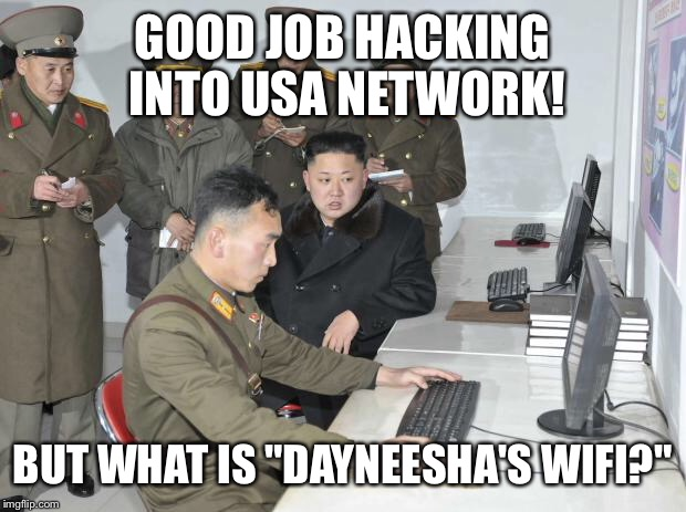 "North Korean Computer | GOOD JOB HACKING INTO USA NETWORK! BUT WHAT IS ""DAYNEESHA'S WIFI?"" 