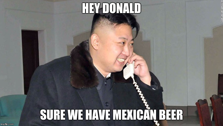HEY DONALD SURE WE HAVE MEXICAN BEER | made w/ Imgflip meme maker