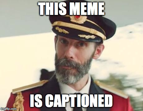 Captain Obvious | THIS MEME IS CAPTIONED | image tagged in captain obvious | made w/ Imgflip meme maker