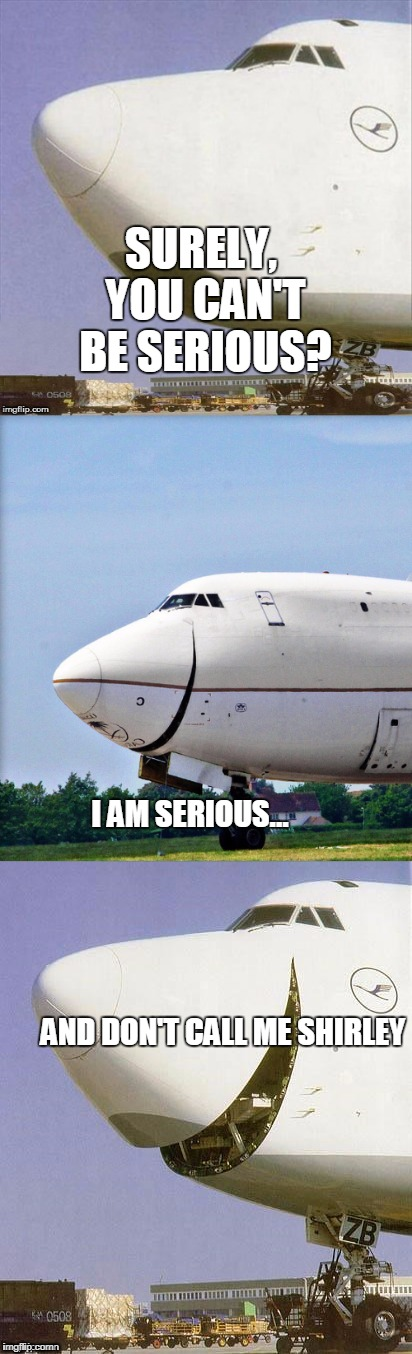 Just Plane Jokes | SURELY, YOU CAN'T BE SERIOUS? I AM SERIOUS...                                                                                                | image tagged in just plane jokes | made w/ Imgflip meme maker