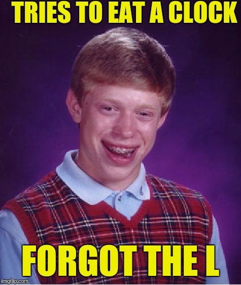 Bad Luck Brian Meme | TRIES TO EAT A CLOCK FORGOT THE L | image tagged in memes,bad luck brian | made w/ Imgflip meme maker