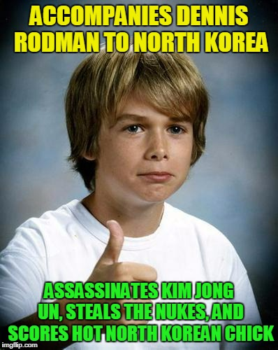 ACCOMPANIES DENNIS RODMAN TO NORTH KOREA ASSASSINATES KIM JONG UN, STEALS THE NUKES, AND SCORES HOT NORTH KOREAN CHICK | made w/ Imgflip meme maker