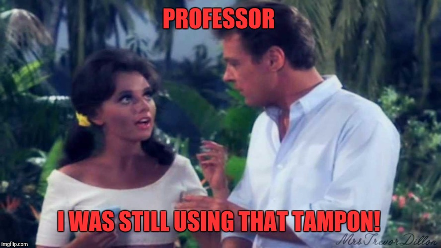PROFESSOR I WAS STILL USING THAT TAMPON! | made w/ Imgflip meme maker