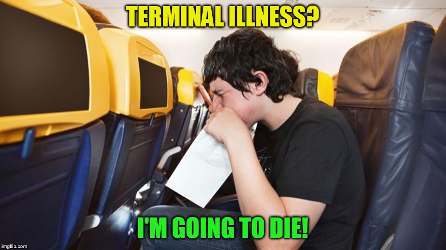 TERMINAL ILLNESS? I'M GOING TO DIE! | made w/ Imgflip meme maker