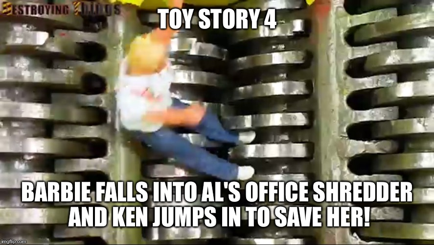 TOY STORY 4 BARBIE FALLS INTO AL'S OFFICE SHREDDER AND KEN JUMPS IN TO SAVE HER! | image tagged in toy story 4 | made w/ Imgflip meme maker