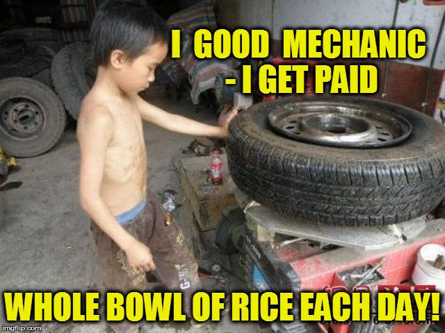 I  GOOD  MECHANIC - I GET PAID WHOLE BOWL OF RICE EACH DAY! | made w/ Imgflip meme maker