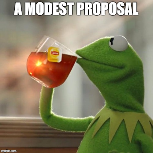 But Thats None Of My Business Meme | A MODEST PROPOSAL | image tagged in memes,but thats none of my business,kermit the frog | made w/ Imgflip meme maker
