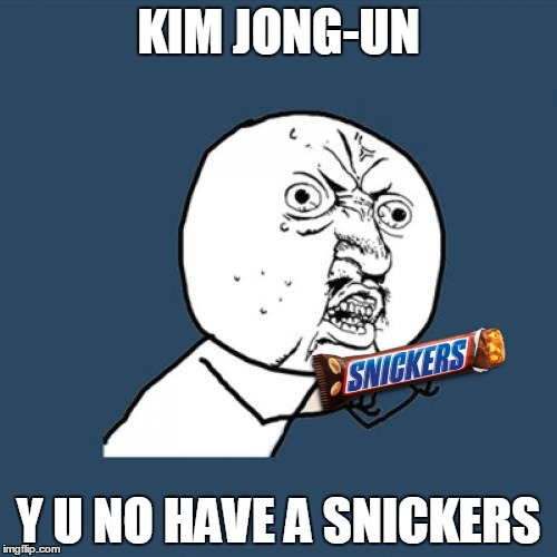 Tastes Better Than 'Fire and Fury' | KIM JONG-UN Y U NO HAVE A SNICKERS | image tagged in memes,y u no,kim jong un,snickers,eat a snickers,donald trump approves | made w/ Imgflip meme maker