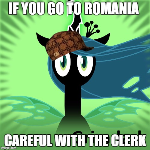 IF YOU GO TO ROMANIA CAREFUL WITH THE CLERK | image tagged in grimdark chrisy,scumbag | made w/ Imgflip meme maker