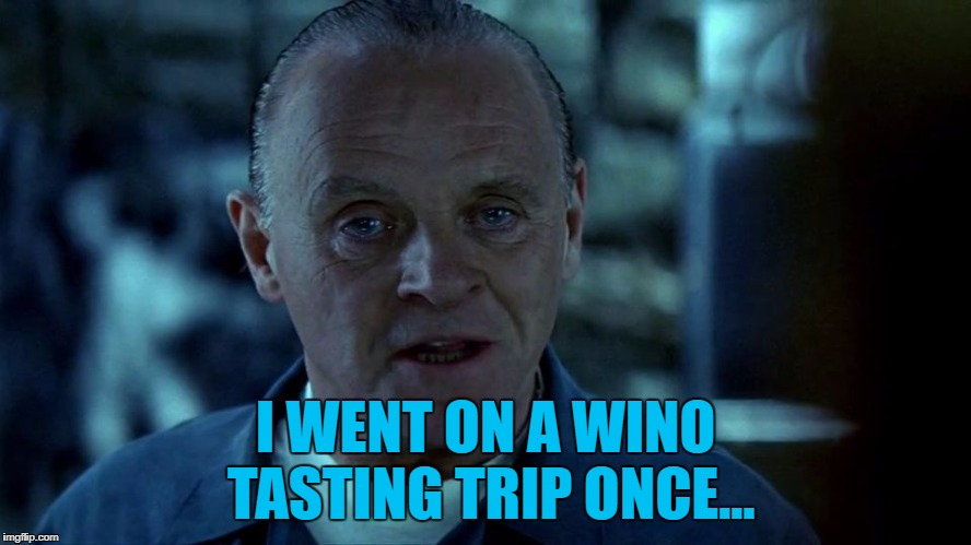 I WENT ON A WINO TASTING TRIP ONCE... | made w/ Imgflip meme maker