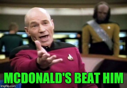 Picard Wtf Meme | MCDONALD'S BEAT HIM | image tagged in memes,picard wtf | made w/ Imgflip meme maker