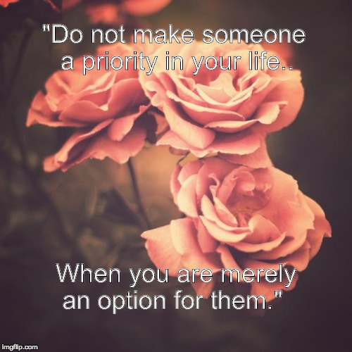 "Beautiful Vintage Flowers | ""Do not make someone a priority in your life.. When you are merely an option for them."" 