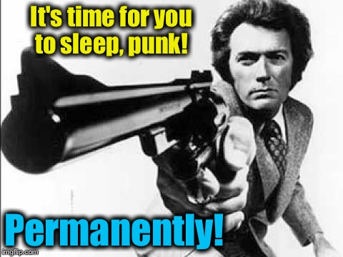 It's time for you to sleep, punk! Permanently! | made w/ Imgflip meme maker