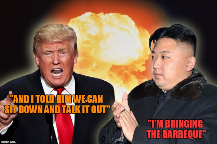 """I'M BRINGING THE BARBEQUE"" ""AND I TOLD HIM WE CAN SIT DOWN AND TALK IT OUT"" 