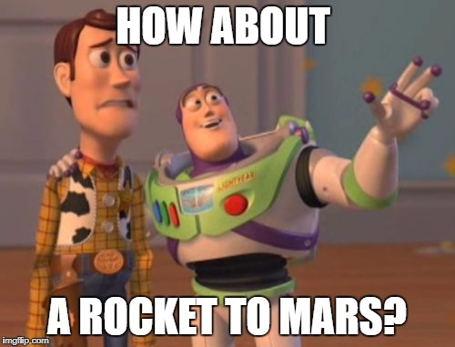 X, X Everywhere Meme | HOW ABOUT A ROCKET TO MARS? | image tagged in memes,x,x everywhere,x x everywhere | made w/ Imgflip meme maker