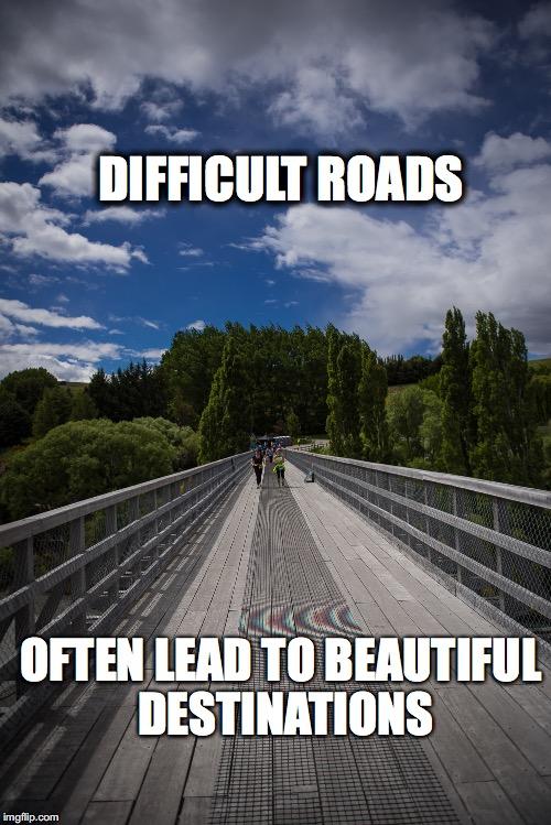 The Long Journey | DIFFICULT ROADS OFTEN LEAD TO BEAUTIFUL DESTINATIONS | image tagged in journeys,longroad,dontgiveup,motivation,enjoythejourney,effort | made w/ Imgflip meme maker