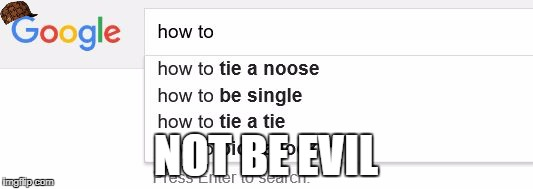 Google Search | NOT BE EVIL | image tagged in google search,scumbag | made w/ Imgflip meme maker
