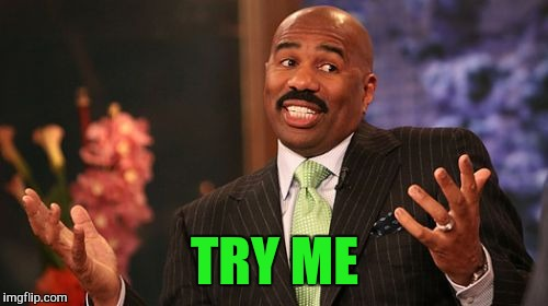 Steve Harvey Meme | TRY ME | image tagged in memes,steve harvey | made w/ Imgflip meme maker