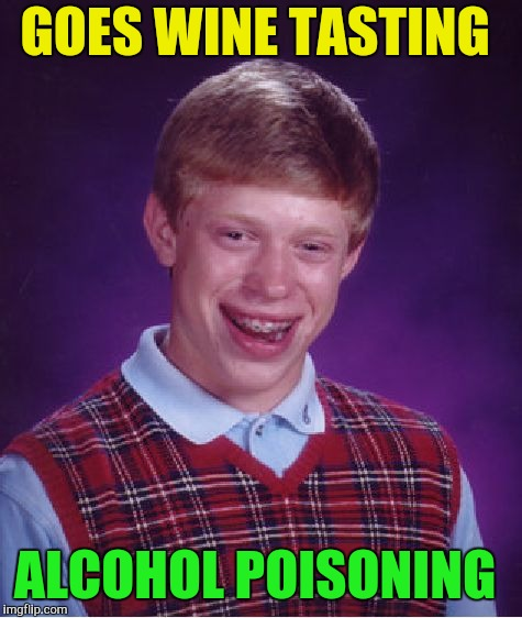 Bad Luck Brian Meme | GOES WINE TASTING ALCOHOL POISONING | image tagged in memes,bad luck brian | made w/ Imgflip meme maker