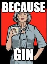 BECAUSE GIN | made w/ Imgflip meme maker