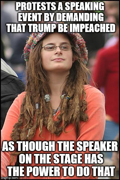 The only thing this behavior will do is ensure that he'll be reelected | PROTESTS A SPEAKING EVENT BY DEMANDING THAT TRUMP BE IMPEACHED AS THOUGH THE SPEAKER ON THE STAGE HAS THE POWER TO DO THAT | image tagged in memes,college liberal | made w/ Imgflip meme maker